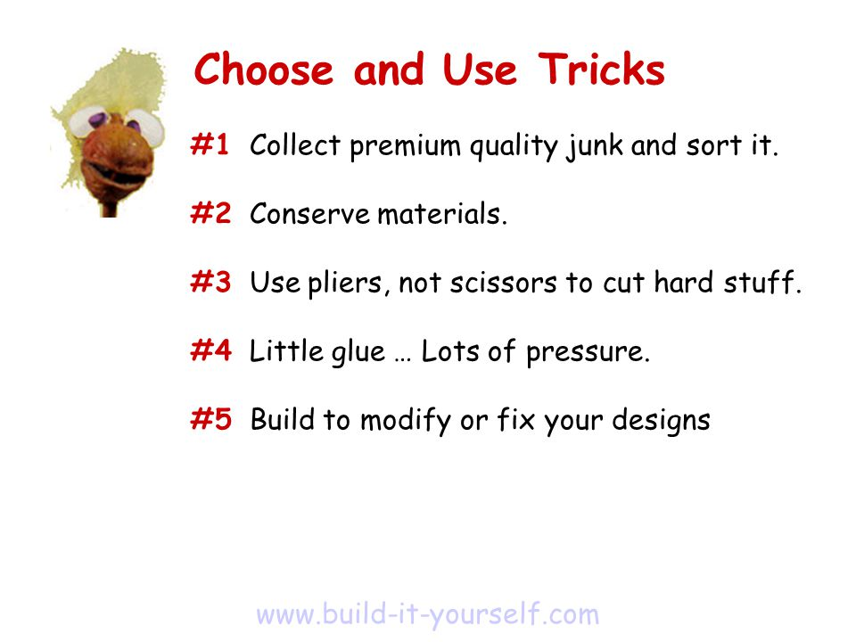 #1 Collect premium quality junk and sort it. #2 Conserve materials.