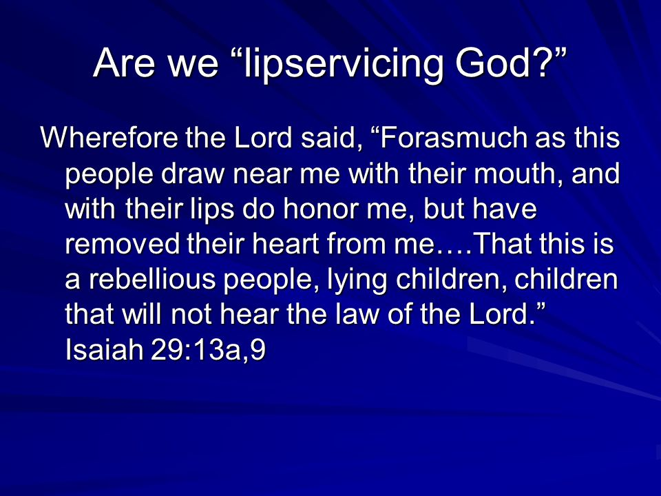 """Are we """"lipservicing God?"""" Wherefore the Lord said, """"Forasmuch as this people draw near me with their mouth, and with their lips do honor me, but have"""