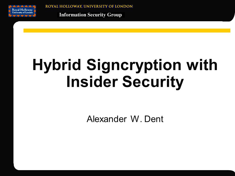 Hybrid Signcryption with Insider Security Alexander W. Dent