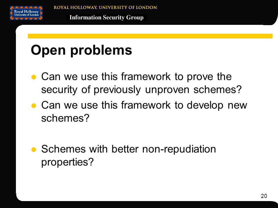 20 Open problems Can we use this framework to prove the security of previously unproven schemes.