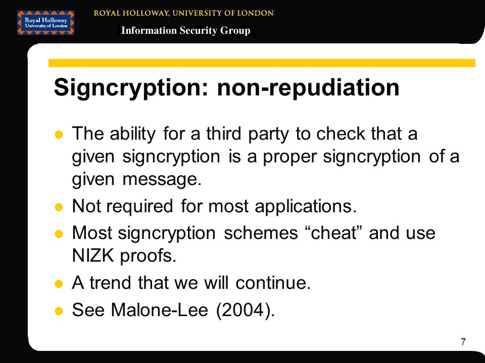 7 Signcryption: non-repudiation The ability for a third party to check that a given signcryption is a proper signcryption of a given message.