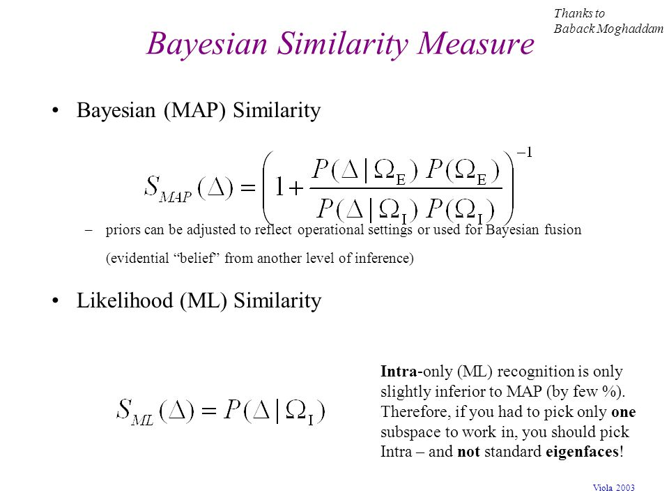 "Viola 2003 Bayesian (MAP) Similarity –priors can be adjusted to reflect operational settings or used for Bayesian fusion (evidential ""belief"" from ano"
