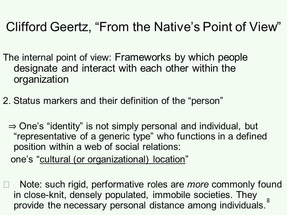 "8 Clifford Geertz, ""From the Native's Point of View"" The internal point of view: Frameworks by which people designate and interact with each other wit"