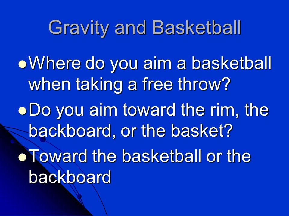 Gravity and Basketball Where do you aim a basketball when taking a free throw.