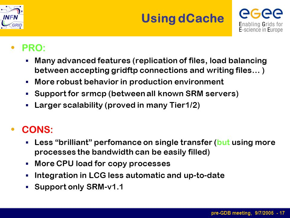 pre-GDB meeting, 9/7/2005 - 17 Using dCache PRO:  Many advanced features (replication of files, load balancing between accepting gridftp connections