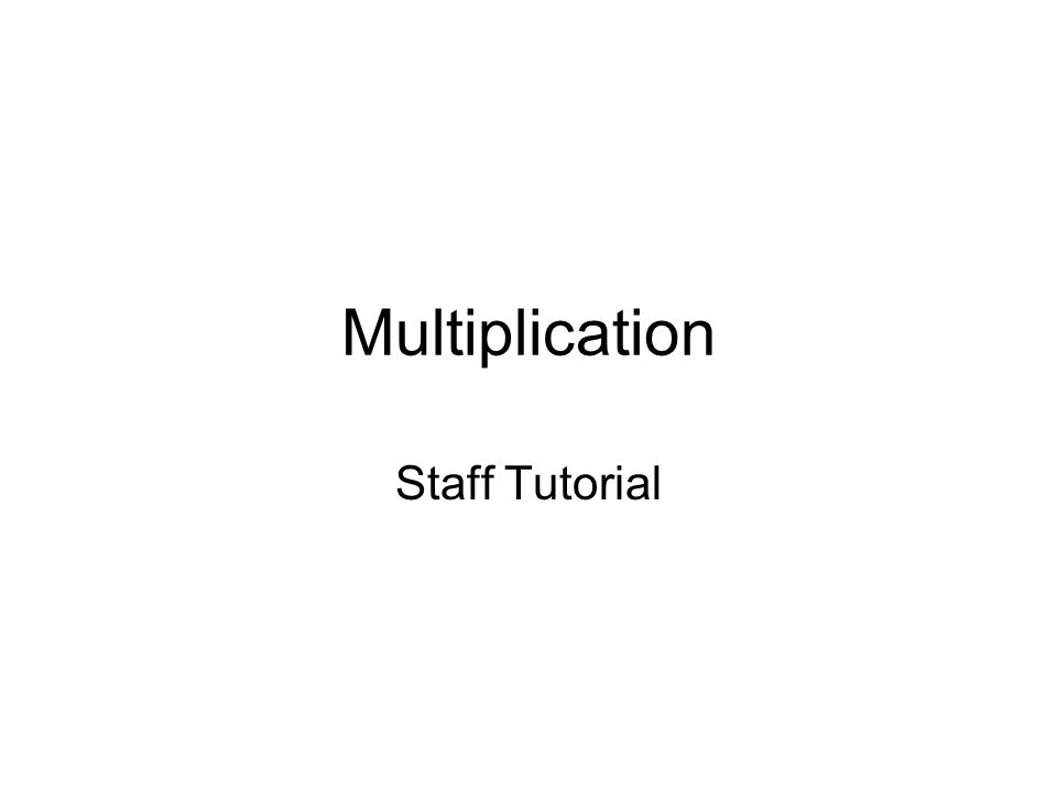 Multiplication Staff Tutorial