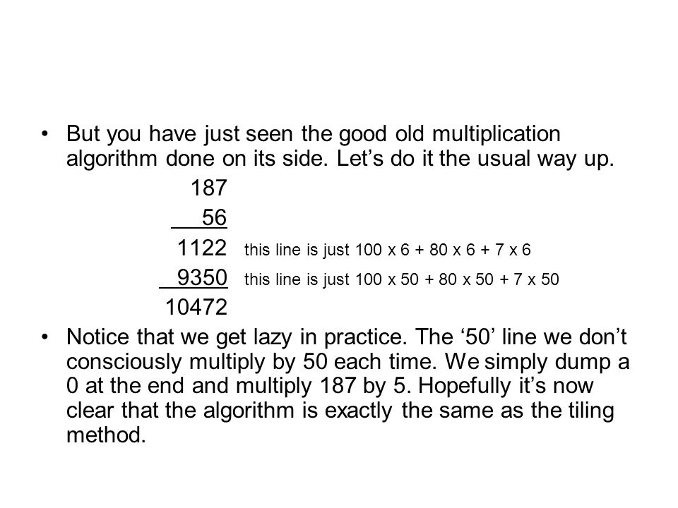 But you have just seen the good old multiplication algorithm done on its side.