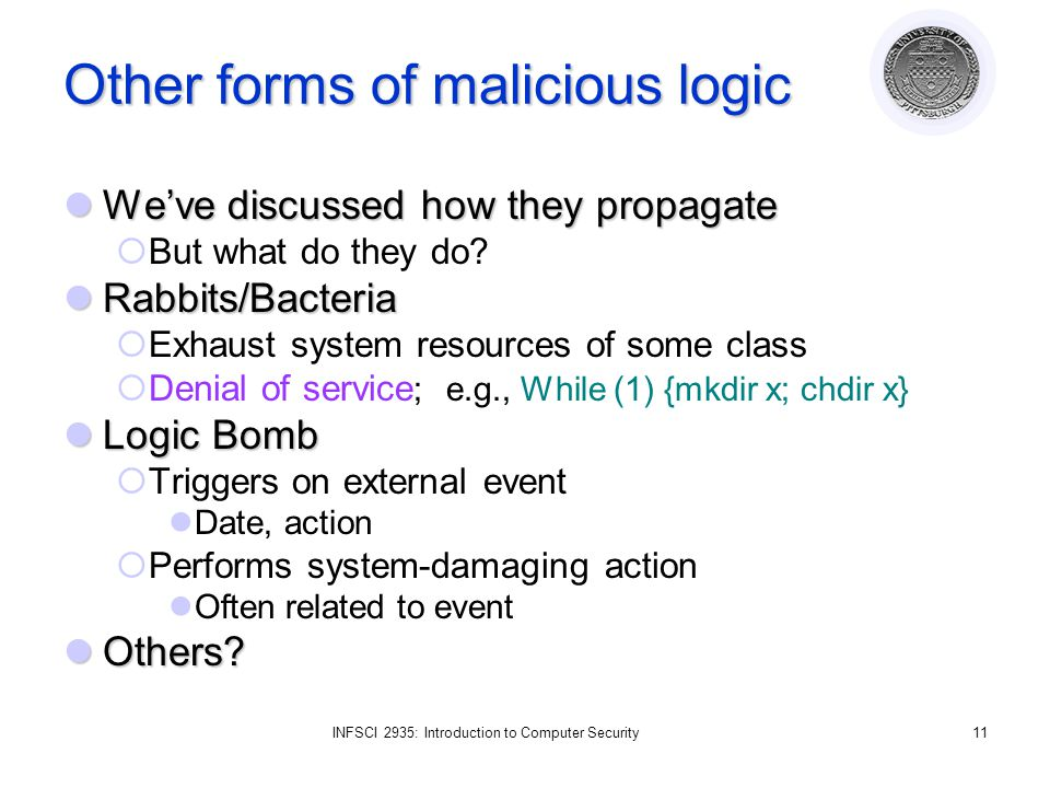 INFSCI 2935: Introduction to Computer Security11 Other forms of malicious logic We've discussed how they propagate We've discussed how they propagate  But what do they do.