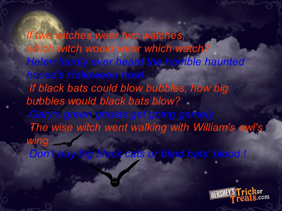 Tongue Twisters Listen to the clips of Halloween- related tongue twisters. See how fast you can say them and listen to your friend… http://www.hkedcit