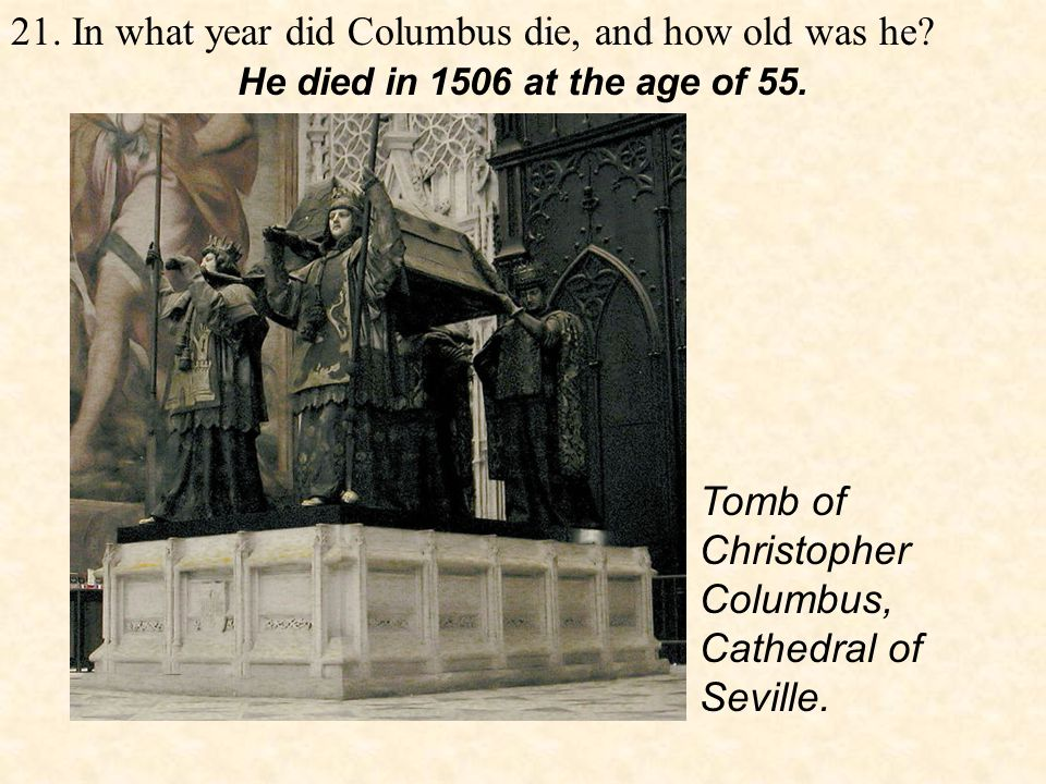 21. In what year did Columbus die, and how old was he.