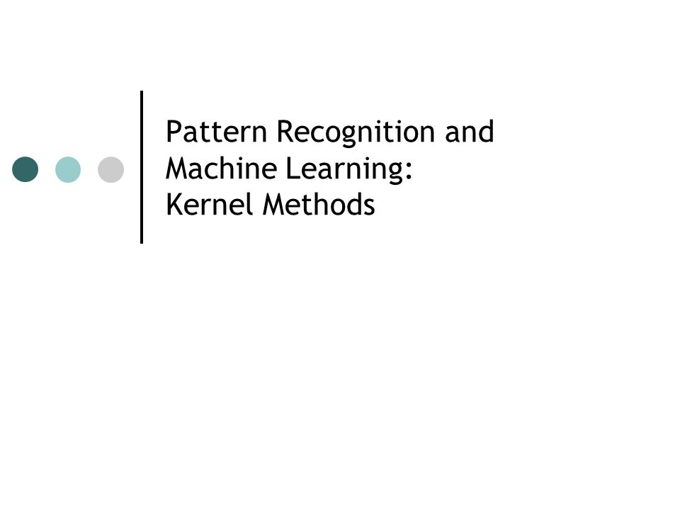 Pattern Recognition and Machine Learning: Kernel Methods