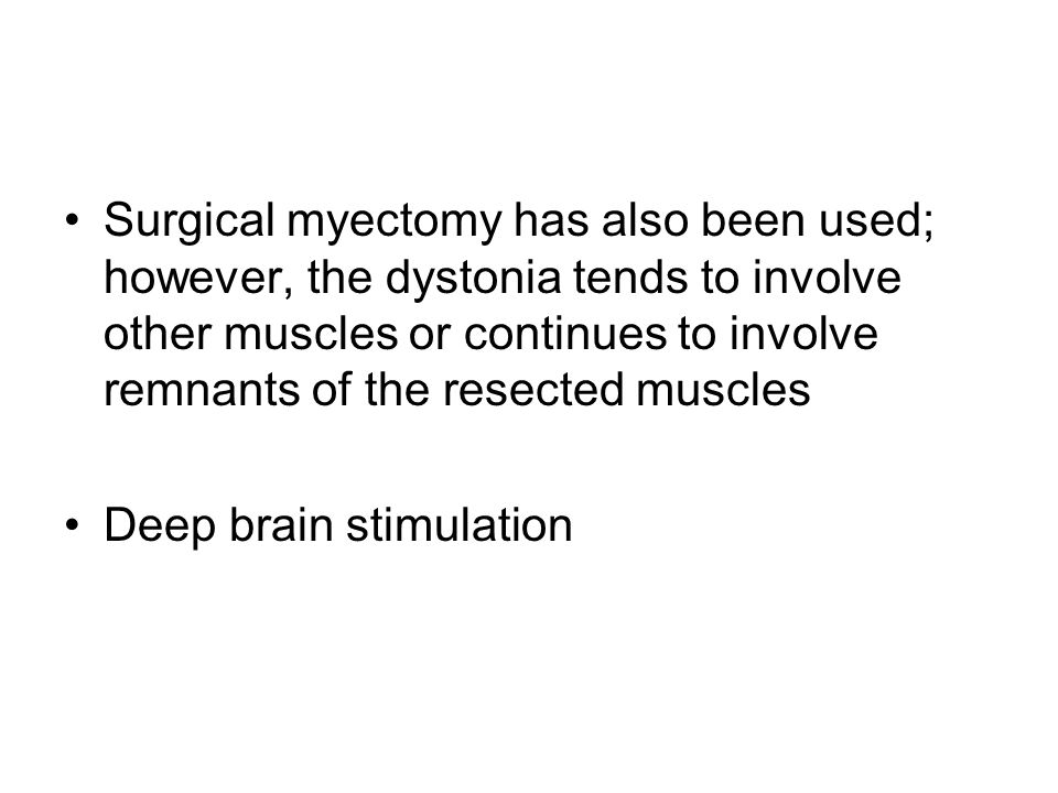 Surgical myectomy has also been used; however, the dystonia tends to involve other muscles or continues to involve remnants of the resected muscles De