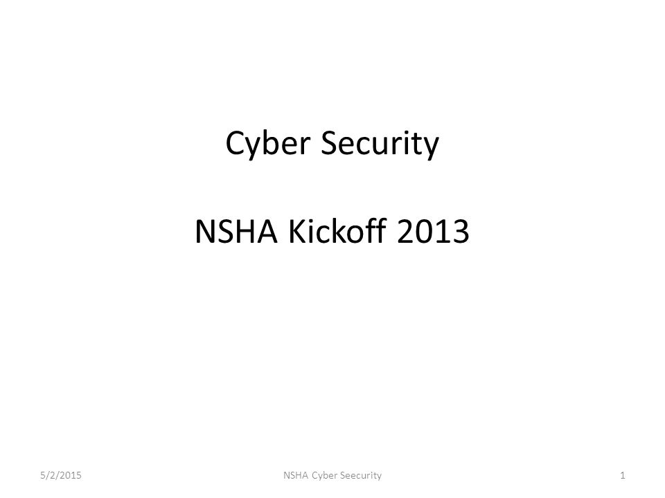 Cyber Security NSHA Kickoff 2013 NSHA Cyber Seecurity15/2/2015