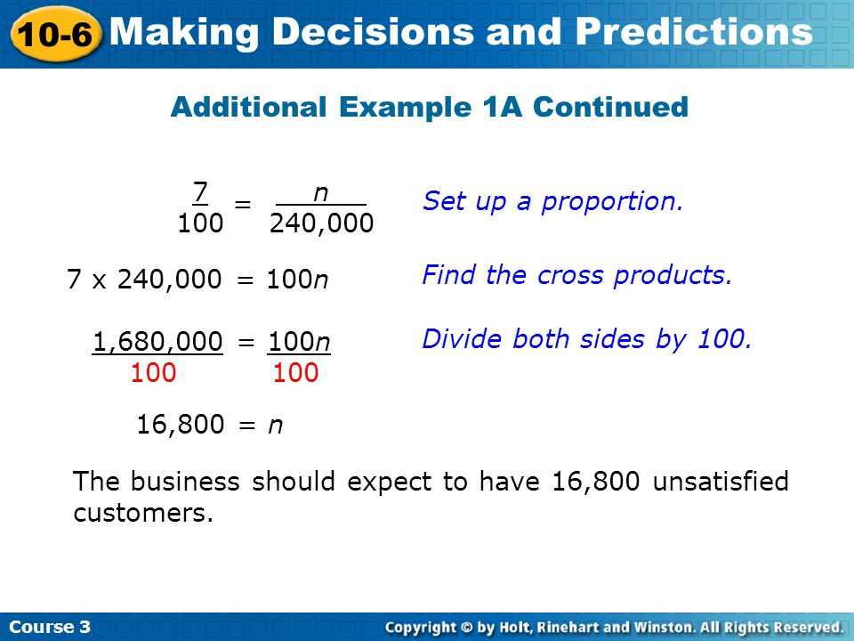 Additional Example 1A Continued 7 100 Course 3 10-6 Making Decisions and Predictions Set up a proportion. = t n t 240,000 7 x 240,000 = 100n Find the