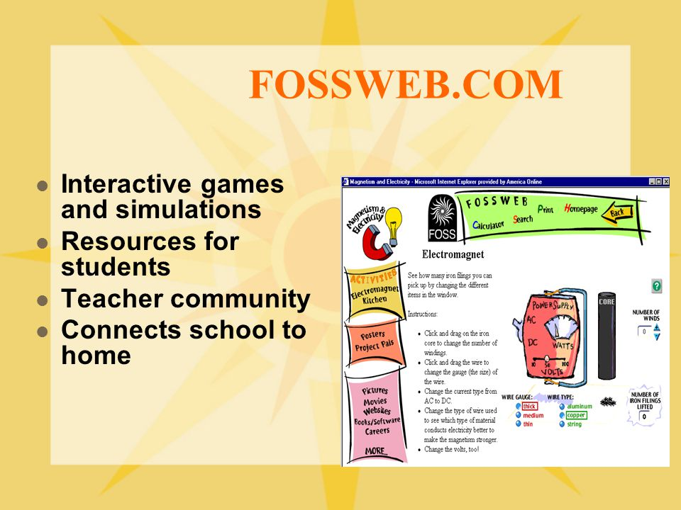 FOSSWEB.COM Interactive games and simulations Resources for students Teacher community Connects school to home