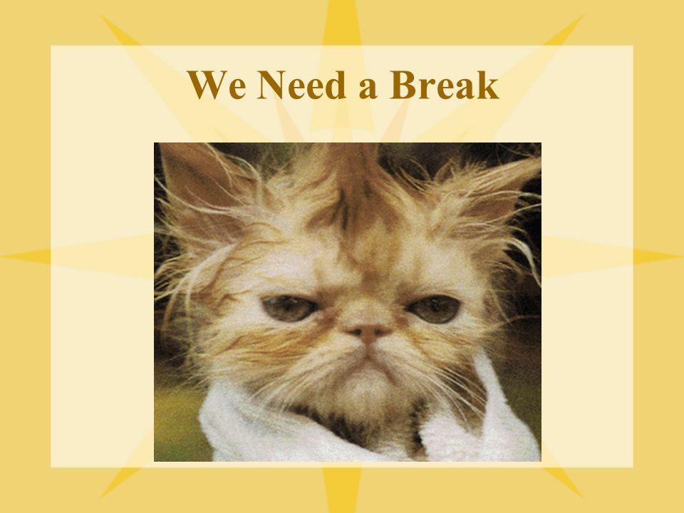 We Need a Break