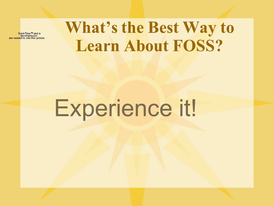 What's the Best Way to Learn About FOSS? Experience it!