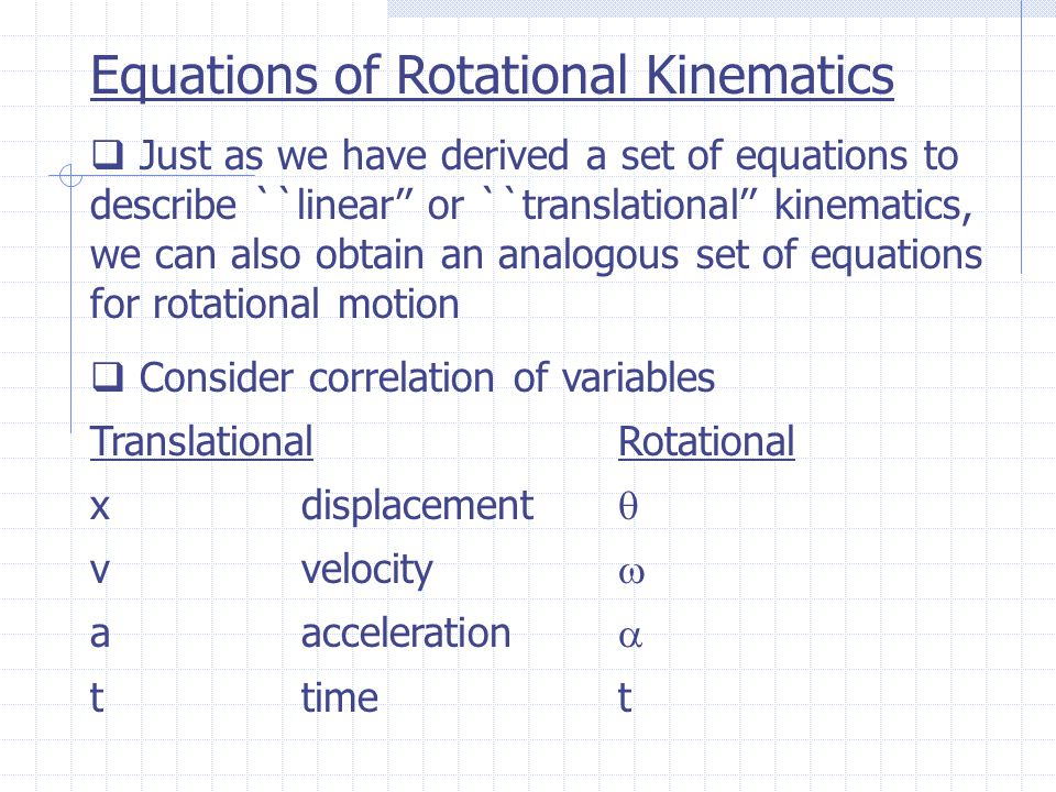 Equations of Rotational Kinematics  Just as we have derived a set of equations to describe ``linear'' or ``translational'' kinematics, we can also ob