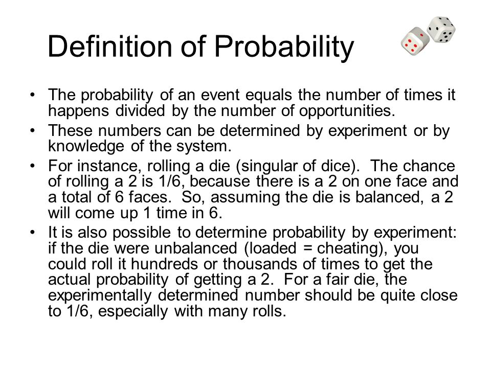 Definition of Probability The probability of an event equals the number of times it happens divided by the number of opportunities.