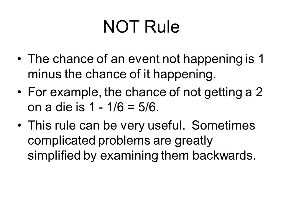 NOT Rule The chance of an event not happening is 1 minus the chance of it happening.