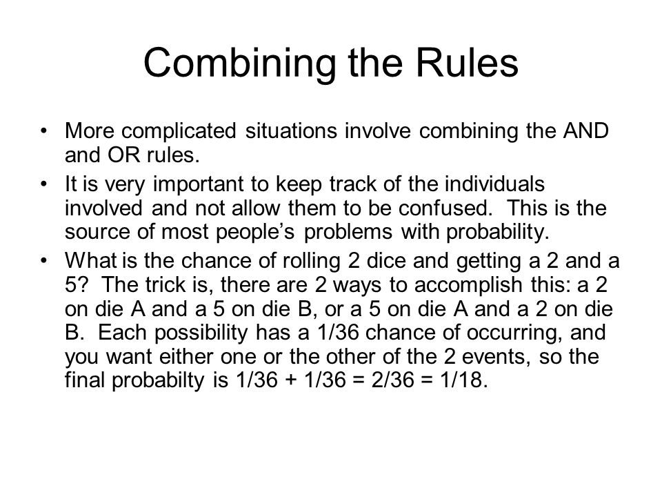 Combining the Rules More complicated situations involve combining the AND and OR rules.