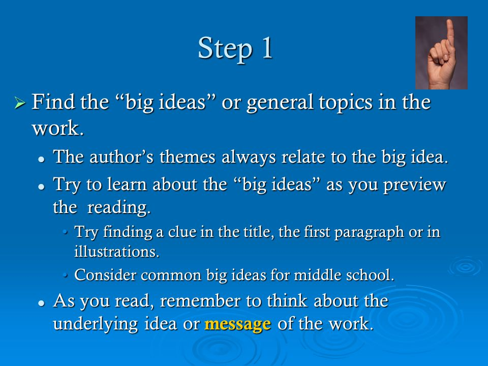 "Step 1  Find the ""big ideas"" or general topics in the work. The author's themes always relate to the big idea. The author's themes always relate to t"