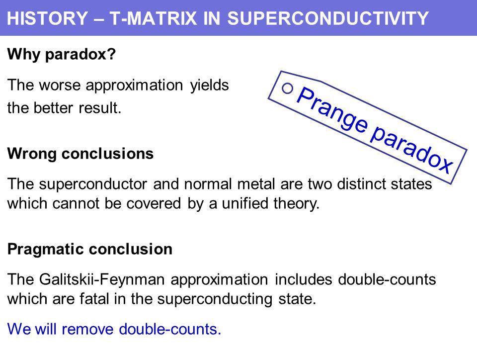 HISTORY – T-MATRIX IN SUPERCONDUCTIVITY Why paradox.