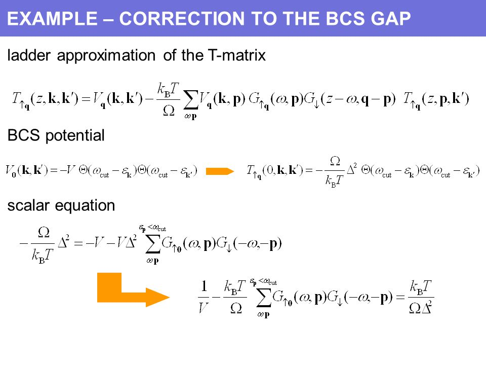 EXAMPLE – CORRECTION TO THE BCS GAP ladder approximation of the T-matrix BCS potential scalar equation