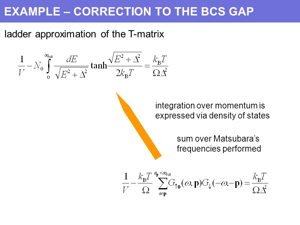 EXAMPLE – CORRECTION TO THE BCS GAP ladder approximation of the T-matrix integration over momentum is expressed via density of states sum over Matsubara's frequencies performed