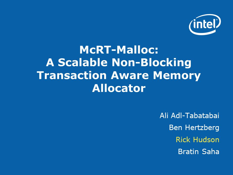 McRT-Malloc: A Scalable Non-Blocking Transaction Aware Memory Allocator Ali Adl-Tabatabai Ben Hertzberg Rick Hudson Bratin Saha
