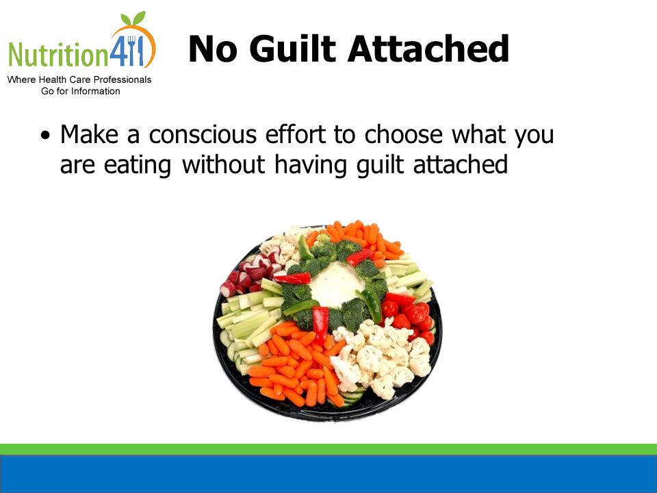 No Guilt Attached Make a conscious effort to choose what you are eating without having guilt attached