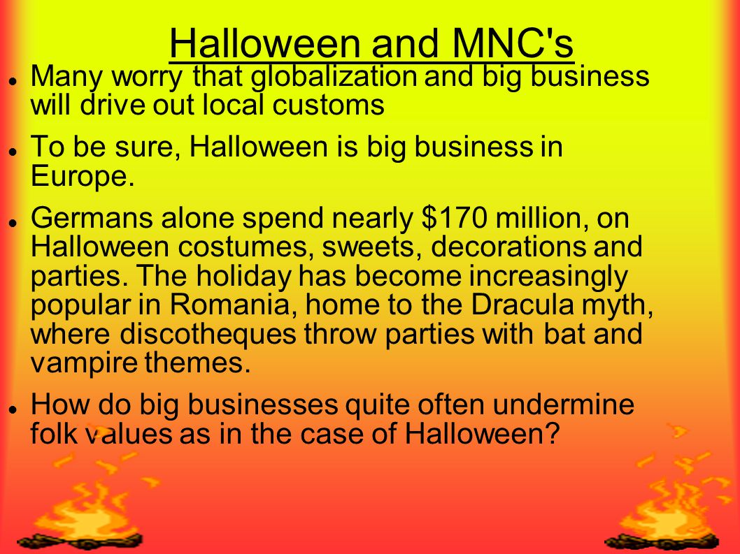 Halloween and MNC's Many worry that globalization and big business will drive out local customs To be sure, Halloween is big business in Europe. Germa