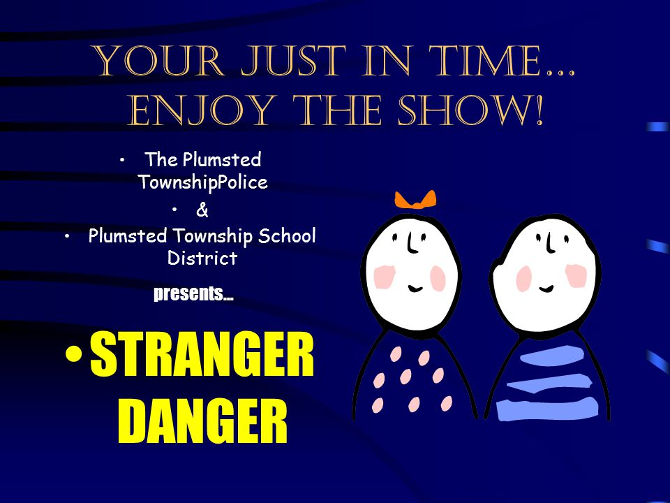 Parents, if you should have any questions about Stranger Danger, or any crime prevention related matter, do not hesitate to contact the Plumsted Police Department at 609-758-7185.