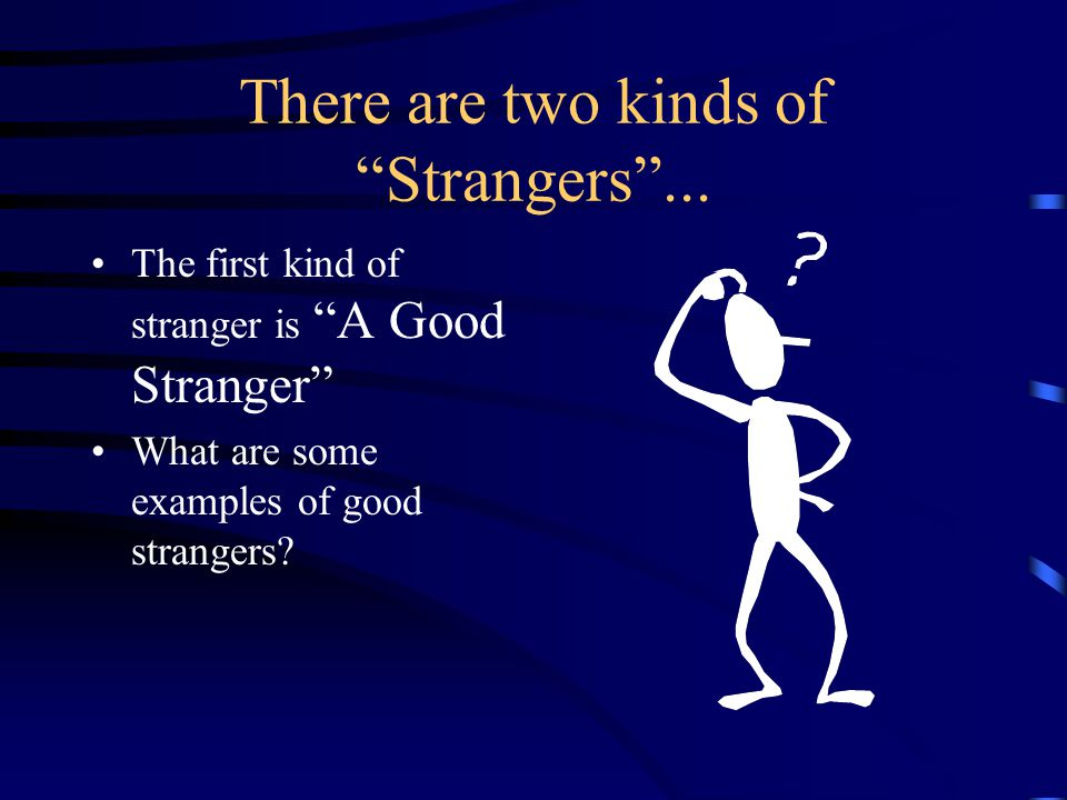 There are two kinds of Strangers ...