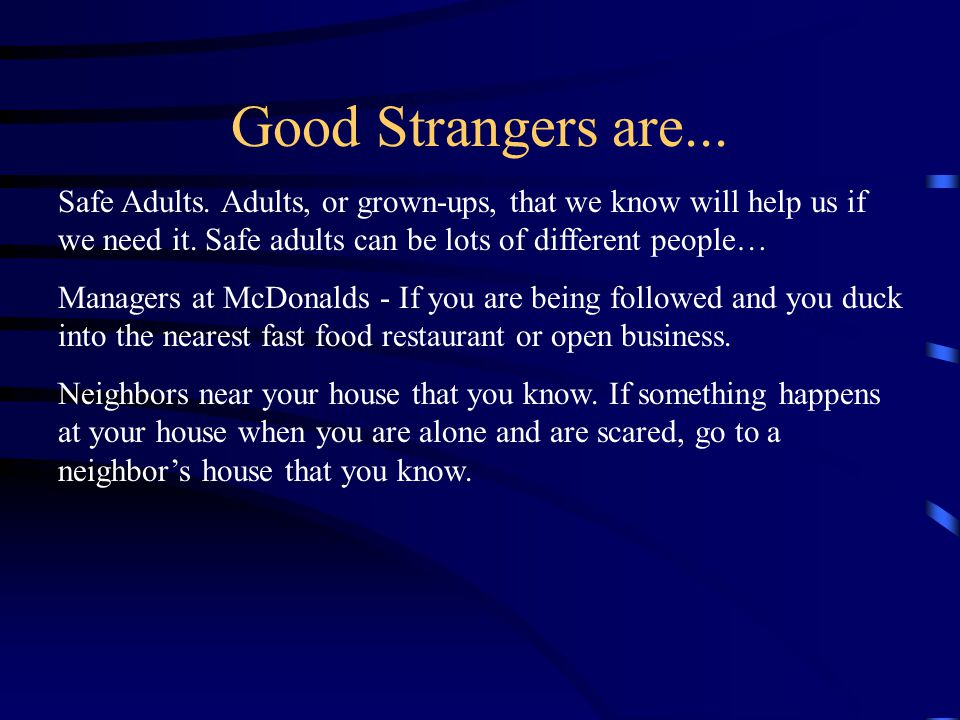 Good Strangers are...Safe Adults. Adults, or grown-ups, that we know will help us if we need it.