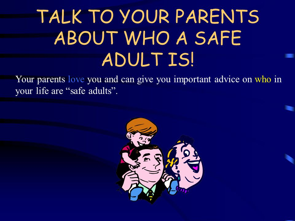 Play it safe.THINK. Strangers will often look for a child who is alone.