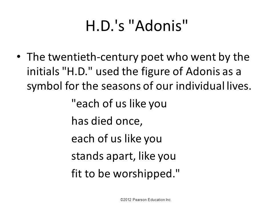 H.D. s Adonis The twentieth-century poet who went by the initials H.D. used the figure of Adonis as a symbol for the seasons of our individual lives.
