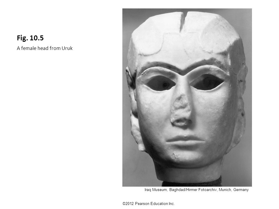Fig. 10.5 A female head from Uruk ©2012 Pearson Education Inc.