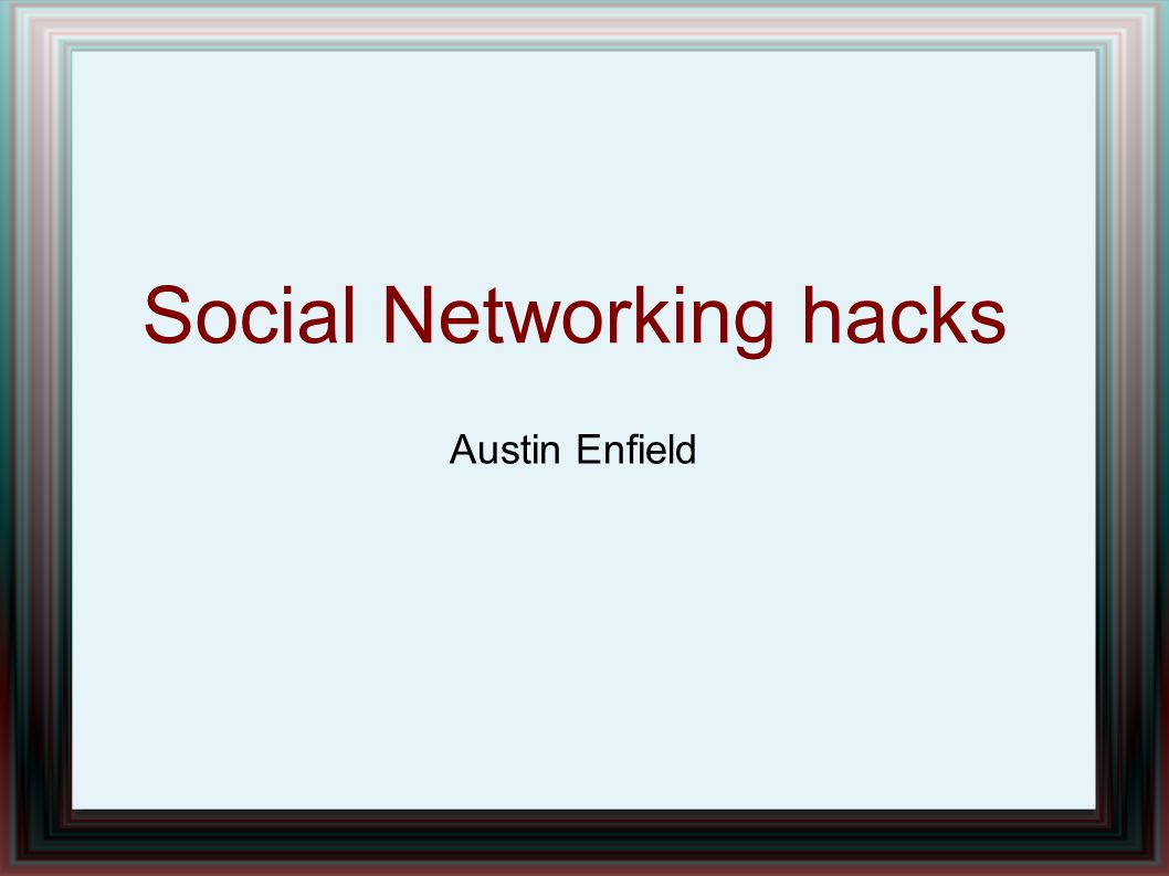 Social Networking hacks Austin Enfield