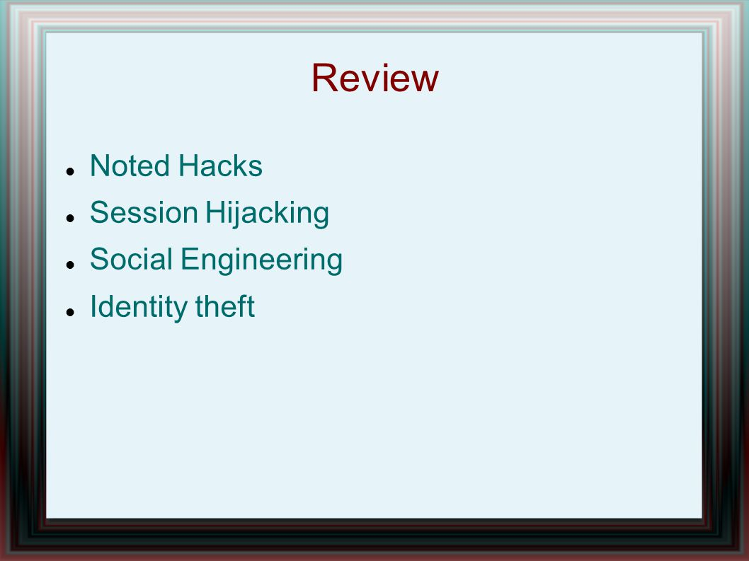Review Noted Hacks Session Hijacking Social Engineering Identity theft