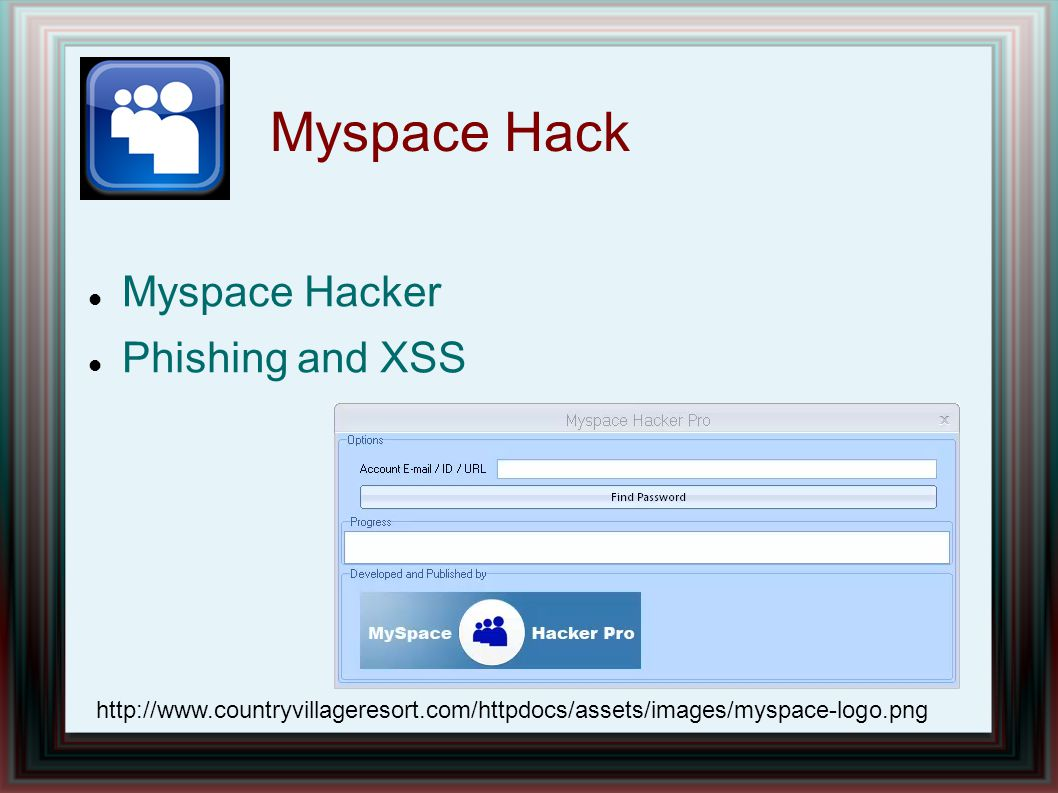 Myspace Hack Myspace Hacker Phishing and XSS http://www.countryvillageresort.com/httpdocs/assets/images/myspace-logo.png