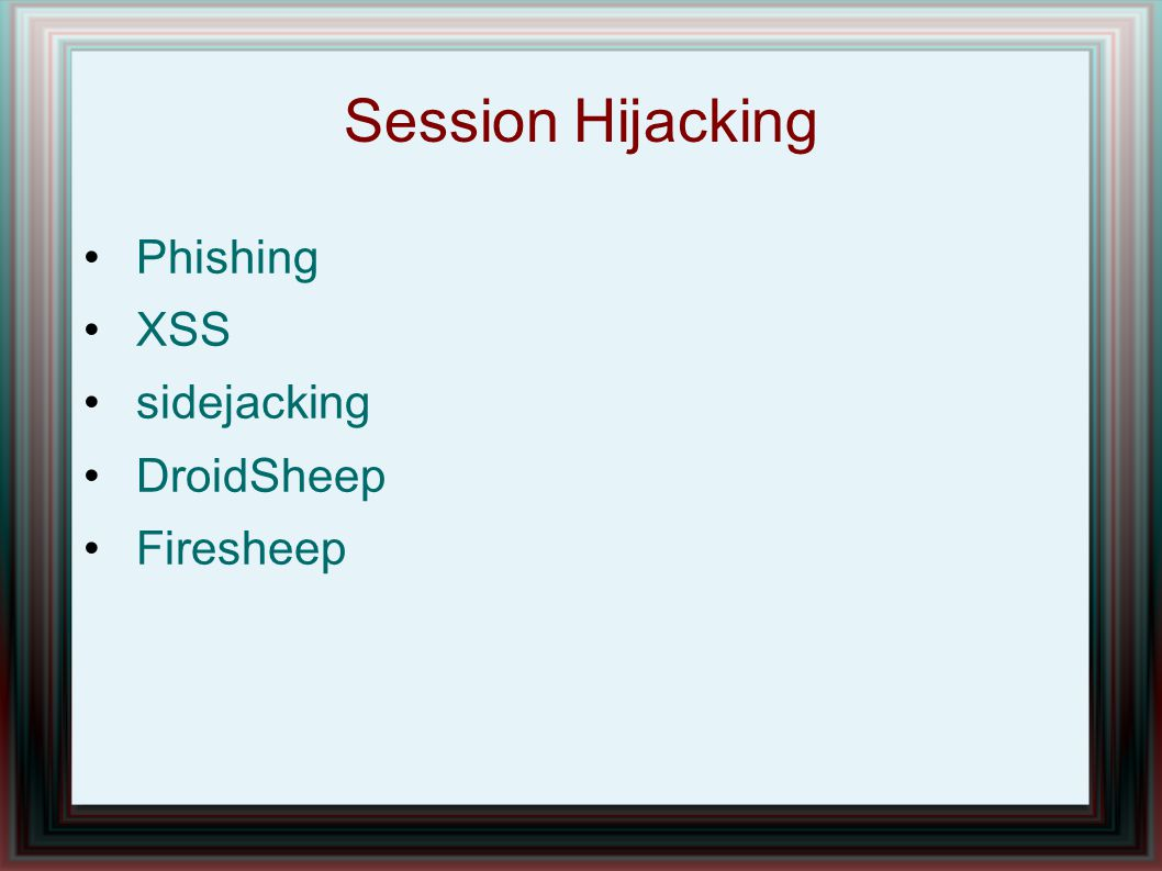 Session Hijacking Phishing XSS sidejacking DroidSheep Firesheep