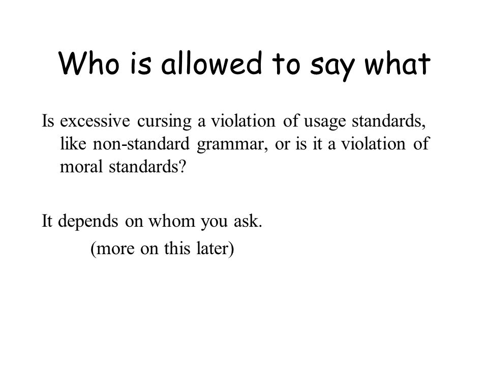 Who is allowed to say what Is excessive cursing a violation of usage standards, like non-standard grammar, or is it a violation of moral standards.