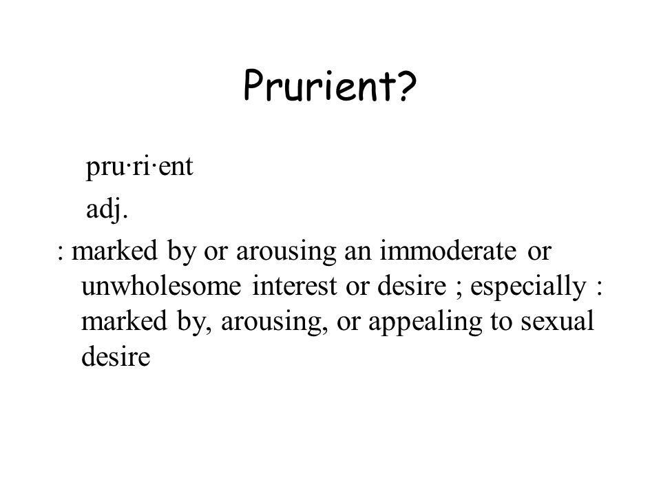 Prurient. pru·ri·ent adj.