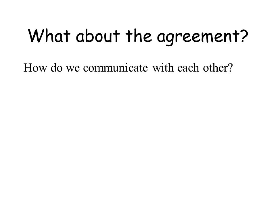 What about the agreement How do we communicate with each other