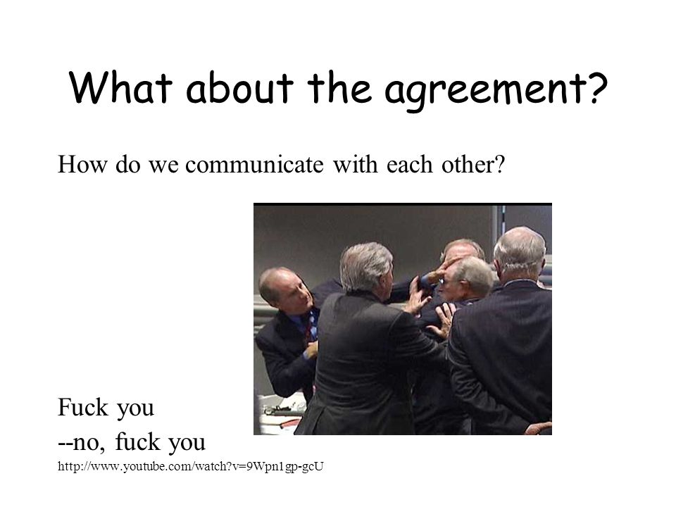 What about the agreement. How do we communicate with each other.