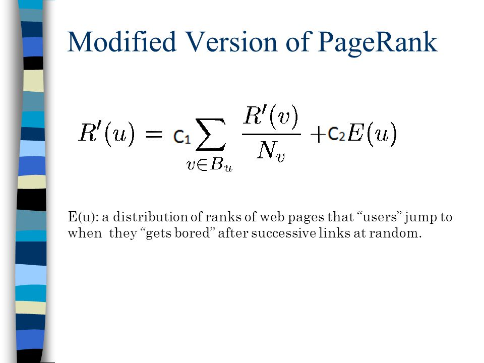 Modified Version of PageRank E(u): a distribution of ranks of web pages that users jump to when they gets bored after successive links at random.