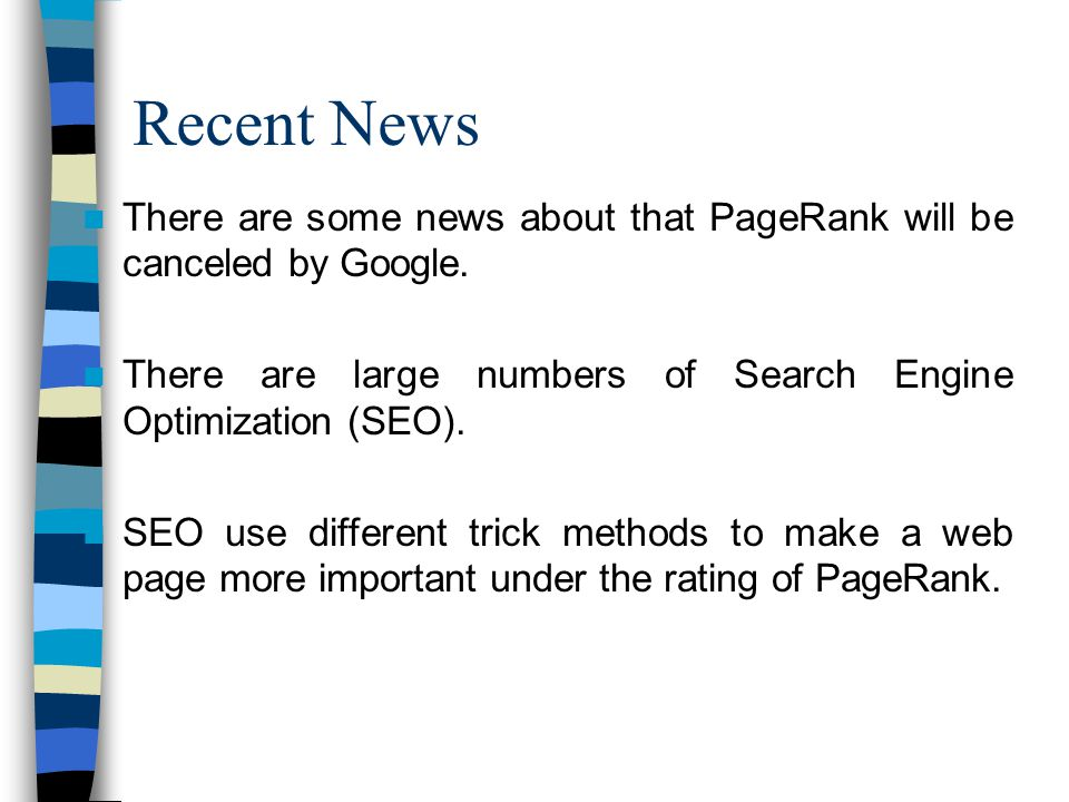 Recent News There are some news about that PageRank will be canceled by Google.