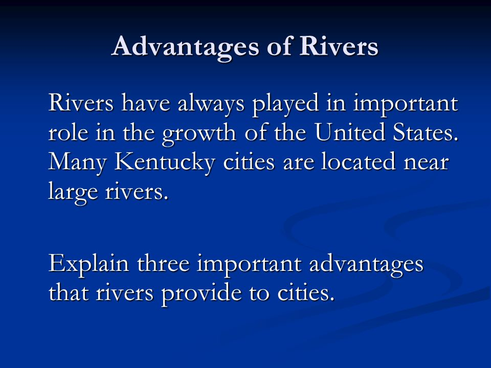 Advantages of Rivers Rivers have always played in important role in the growth of the United States.