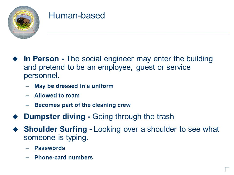 Human-based u In Person - The social engineer may enter the building and pretend to be an employee, guest or service personnel.